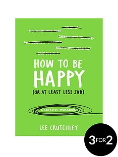 how-to-be-happy-or-at-least-less-sad