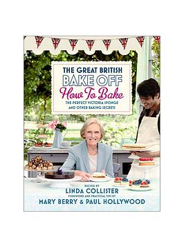 great-british-bake-off-how-to-bake-by-linda-collister-with-forewords-by-mary-berry-and-paul-hollywood-hardback