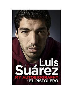 luis-suaacuterez-my-autobiography-el-pistolero-hardback